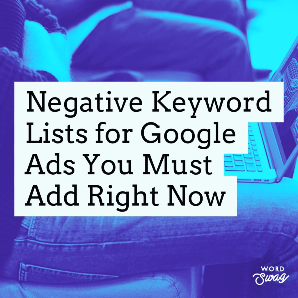PPC Geeks Blog Negative Keywords Lists for AdWords You Must Add Right Now 1024x1024 - Chris S