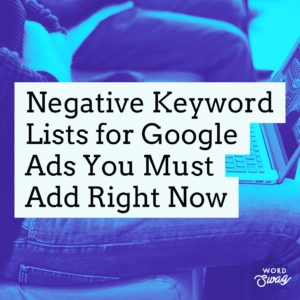 PPC Geeks Blog - Negative Keywords Lists for AdWords You Must Add Right Now