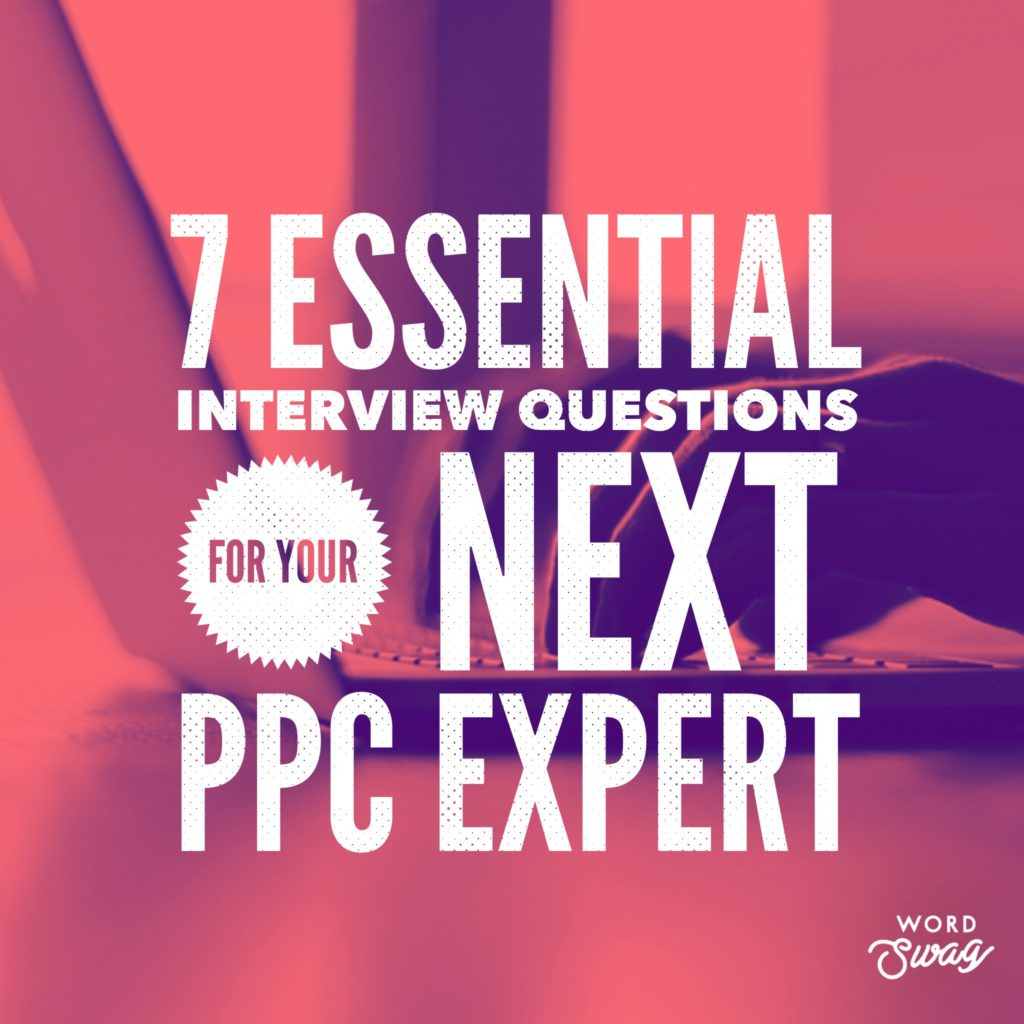PPC Geeks Blog 7 Essential Interview Questions for Your Next PPC Expert 1024x1024 - Dan T