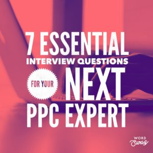 PPC Geeks Blog - 7 Essential Interview Questions for Your Next PPC Expert