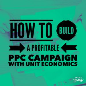 PPC Geeks Blog - How to Build a Profitable PPC Campaign with Unit Economics