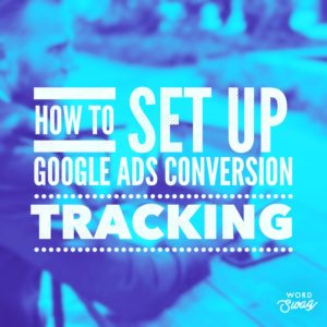PPC Geeks Blog - How to Set Up AdWords Conversion Tracking
