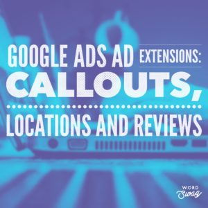 PPC Geeks Blog - AdWords Ad Extensions Callouts, Locations and Reviews