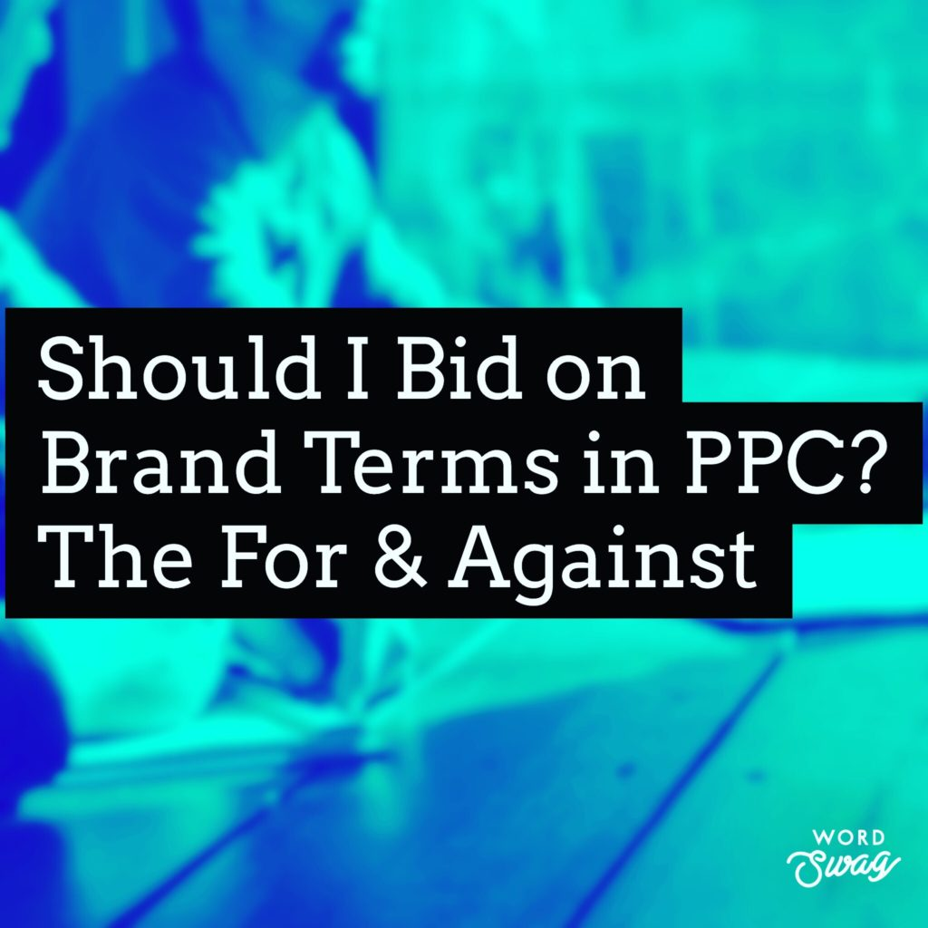 PPC Geeks Blog Should I Bid on Brand Terms in PPC The For Against 1 1024x1024 - Amy M