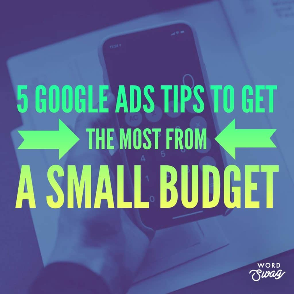 PPC Geeks Blog 5 Google Ads Tips To Get the Most From a Small Budget 1024x1024 - Amy M